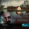 Inger Frimansson: Der Schatten im Wasser (Ungekürzt)