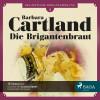 Barbara Cartland: Die zeitlose Romansammlung von Barbara Cartland, Folge 2: Die Brigantenbraut (Ungekürzt)