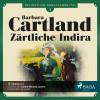 Barbara Cartland: Die zeitlose Romansammlung von Barbara Cartland, Folge 3: Zärtliche Indira (Ungekürzt)