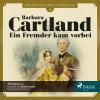 Barbara Cartland: Die zeitlose Romansammlung von Barbara Cartland, Folge 4: Ein Fremder kam vorbei (Ungekürzt)