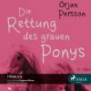 Örjan Persson: Die Rettung des grauen Ponys (Ungekürzt)