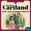 Barbara Cartland: Liebe unter fremdem Himmel - Die zeitlose Romansammlung von Barbara Cartland 13 (Ungekürzt)