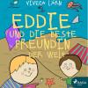 Viveca Lärn: Eddie und die beste Freundin der Welt (Ungekürzt)