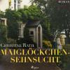 Christine Rath: Maiglöckchensehnsucht (Ungekürzt)