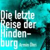 Armin Öhri: Die letzte Reise der Hindenburg (Ungekürzt)