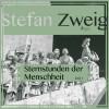Stefan Zweig: Sternstunden der Menschheit, Teil 1 (Ungekürzt)