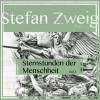 Stefan Zweig: Sternstunden der Menschheit, Teil 2 (Ungekürzt)