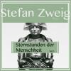 Stefan Zweig: Sternstunden der Menschheit, Teil 3 (Ungekürzt)