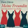 Doris Dörrie: Meine Freundin - und eine weitere Geschichte (Ungekürzt)