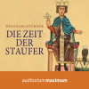 Wolfgang Stürner: Die Zeit der Staufer (Ungekürzt)