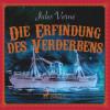 Jules Verne: Die Erfindung des Verderbens (Ungekürzt)