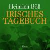 Heinrich Böll: Irisches Tagebuch (Ungekürzt)